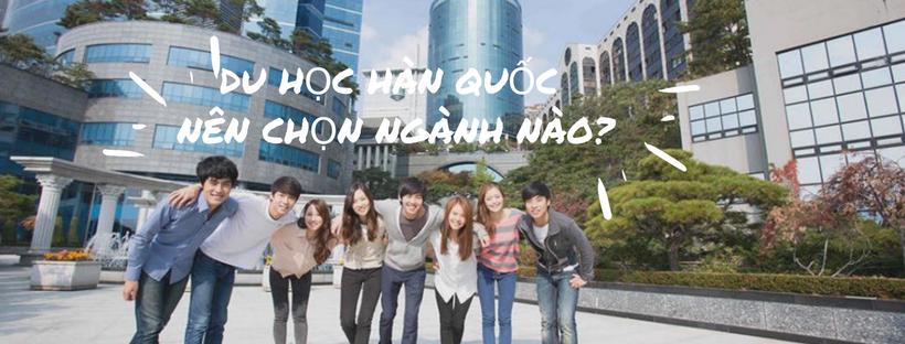 du-hoc-han-quoc-hoc-nhung-nganh-nao